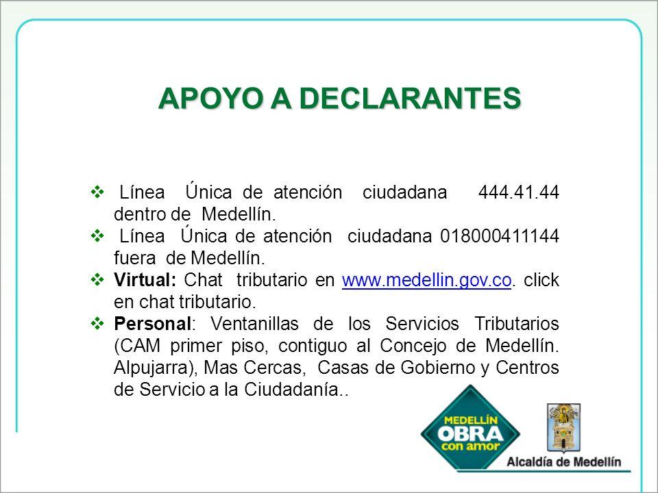 APOYO A DECLARANTES Línea Única de atención ciudadana 444.41.44 dentro de Medellín.