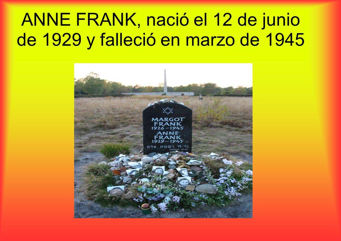 ANNE FRANK, nació el 12 de junio de 1929 y falleció en marzo de 1945