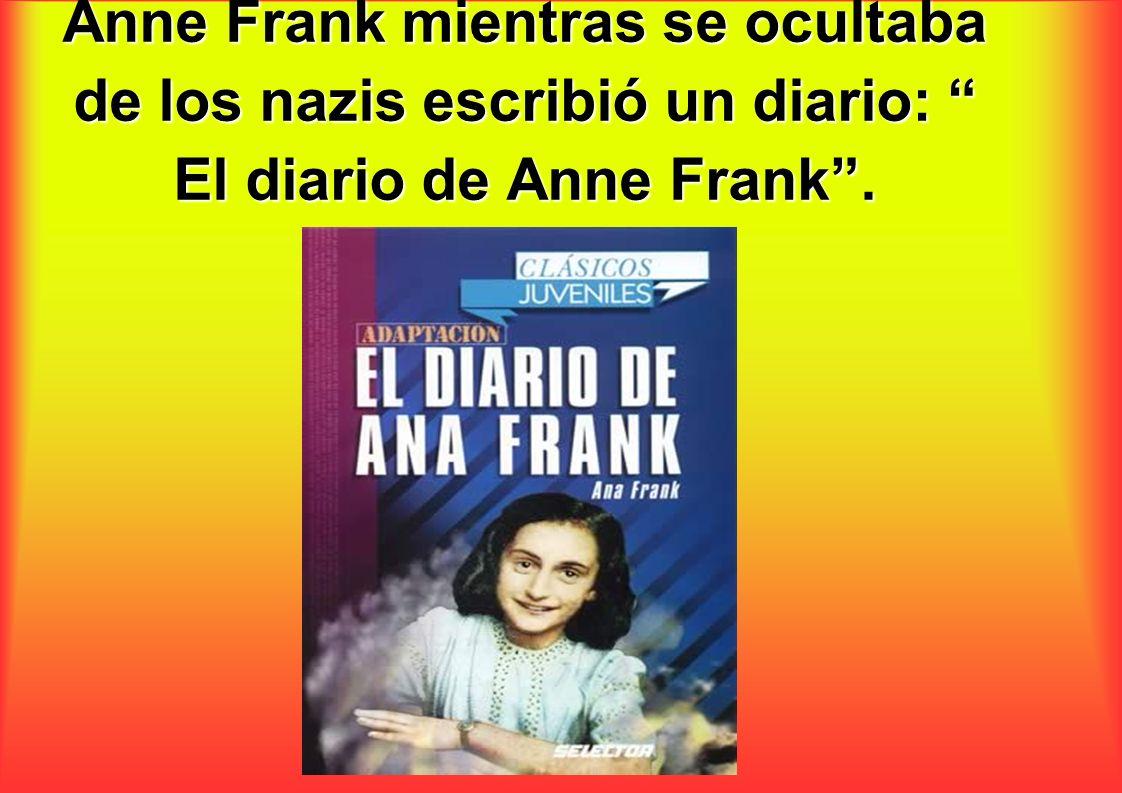 Anne Frank mientras se ocultaba de los nazis escribió un diario: El diario de Anne Frank .