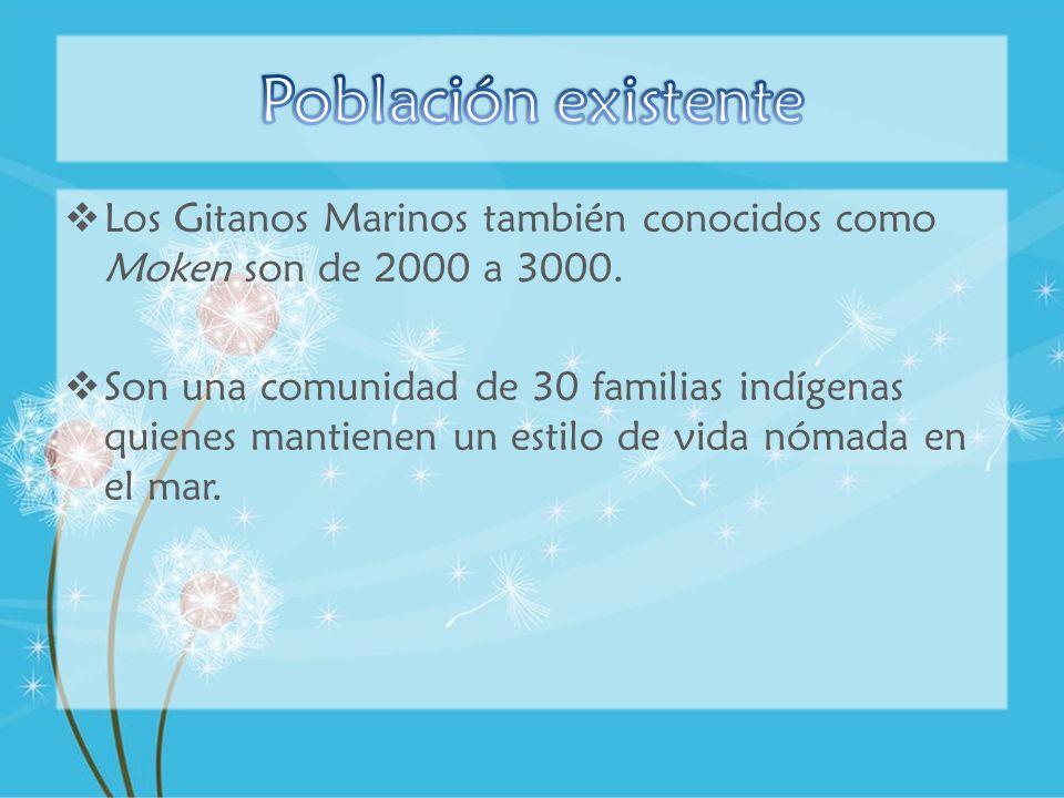 Población existente Los Gitanos Marinos también conocidos como Moken son de 2000 a 3000.