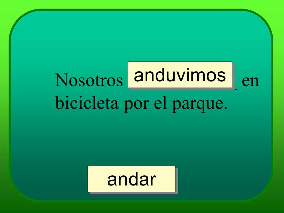 anduvimos Nosotros ___________ en bicicleta por el parque. andar