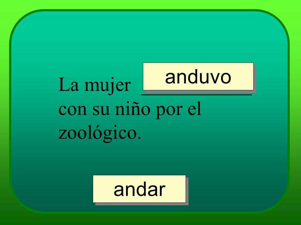 anduvo La mujer ___________ con su niño por el zoológico. andar