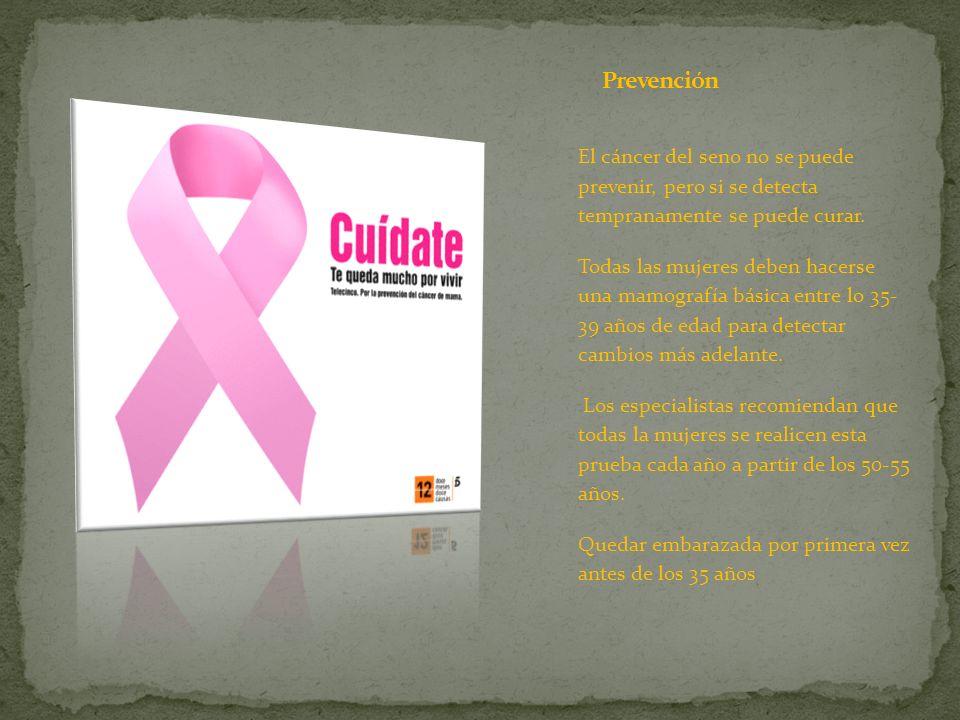 Prevención El cáncer del seno no se puede prevenir, pero si se detecta tempranamente se puede curar.