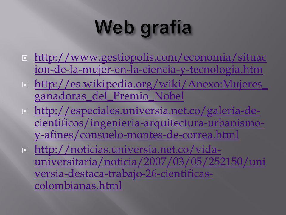 Web grafía http://www.gestiopolis.com/economia/situacion-de-la-mujer-en-la-ciencia-y-tecnologia.htm.