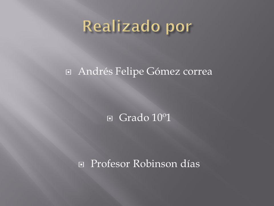 Realizado por Andrés Felipe Gómez correa Grado 10º1