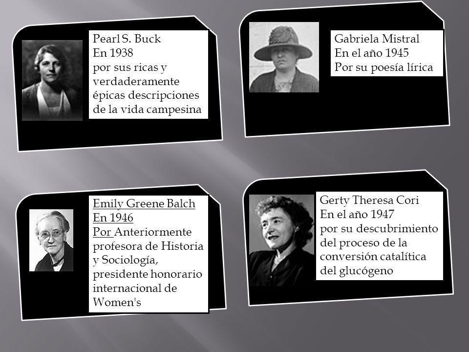 Pearl S. Buck En 1938. por sus ricas y verdaderamente épicas descripciones de la vida campesina. Gabriela Mistral.