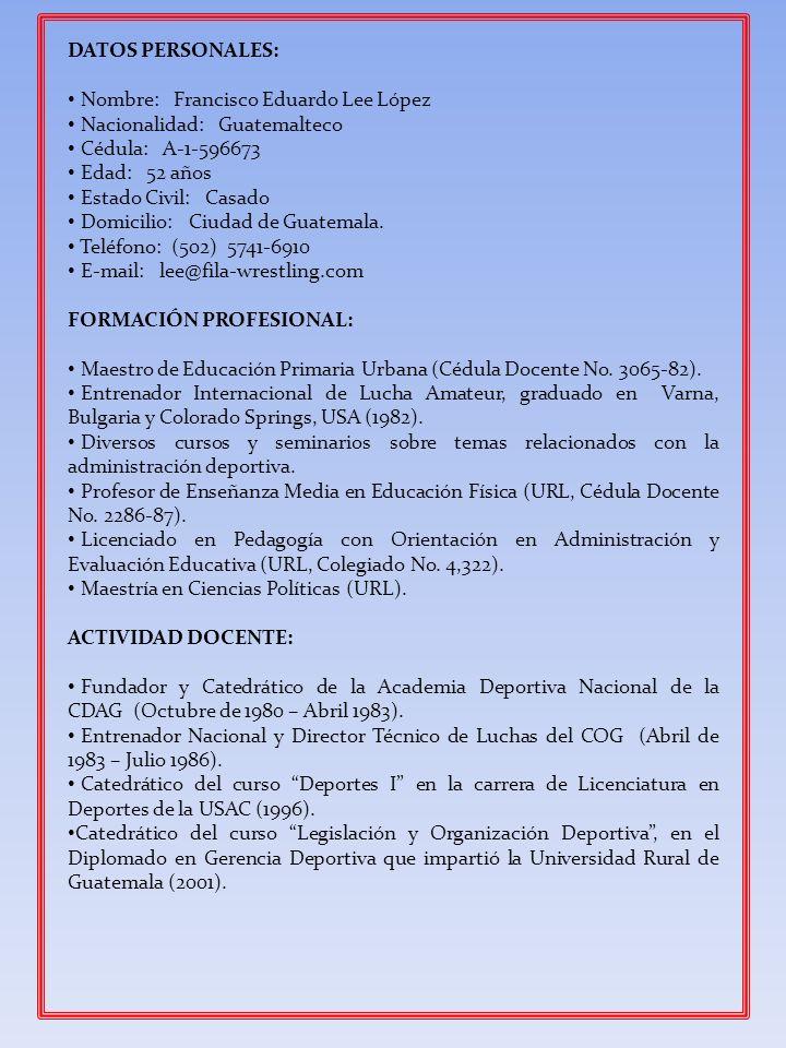 DATOS PERSONALES: Nombre: Francisco Eduardo Lee López. Nacionalidad: Guatemalteco. Cédula: A-1-596673.
