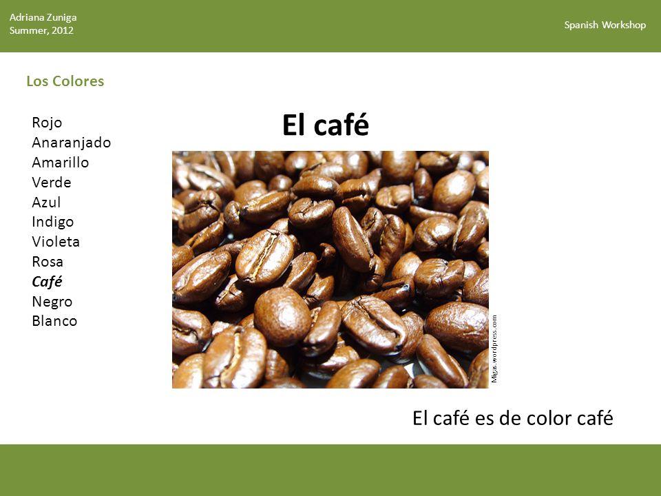 El café El café es de color café Los Colores Rojo Anaranjado Amarillo