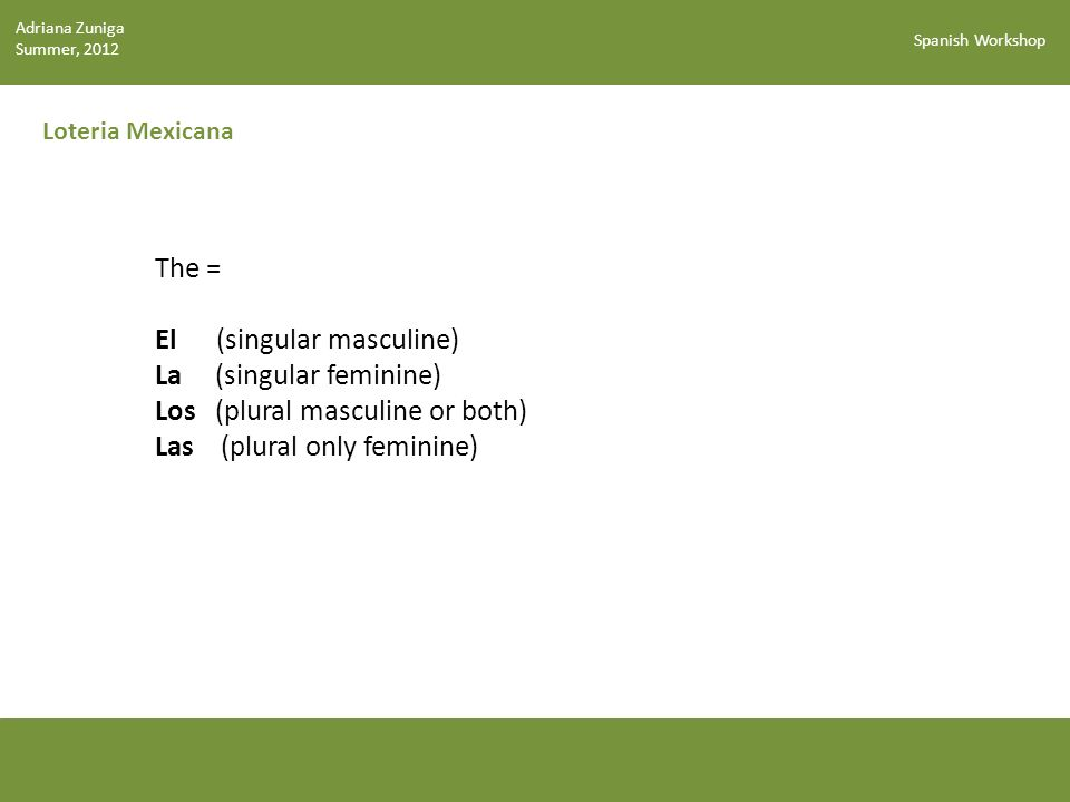 El (singular masculine) La (singular feminine)