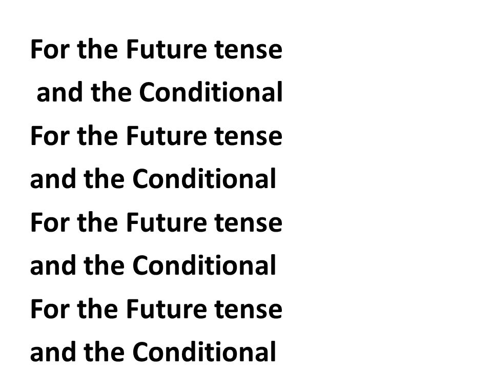 For the Future tense and the Conditional
