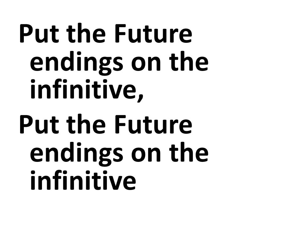 Put the Future endings on the infinitive, Put the Future endings on the infinitive