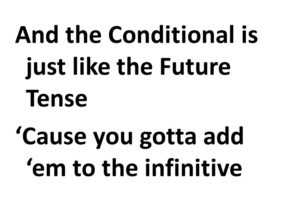 And the Conditional is just like the Future Tense