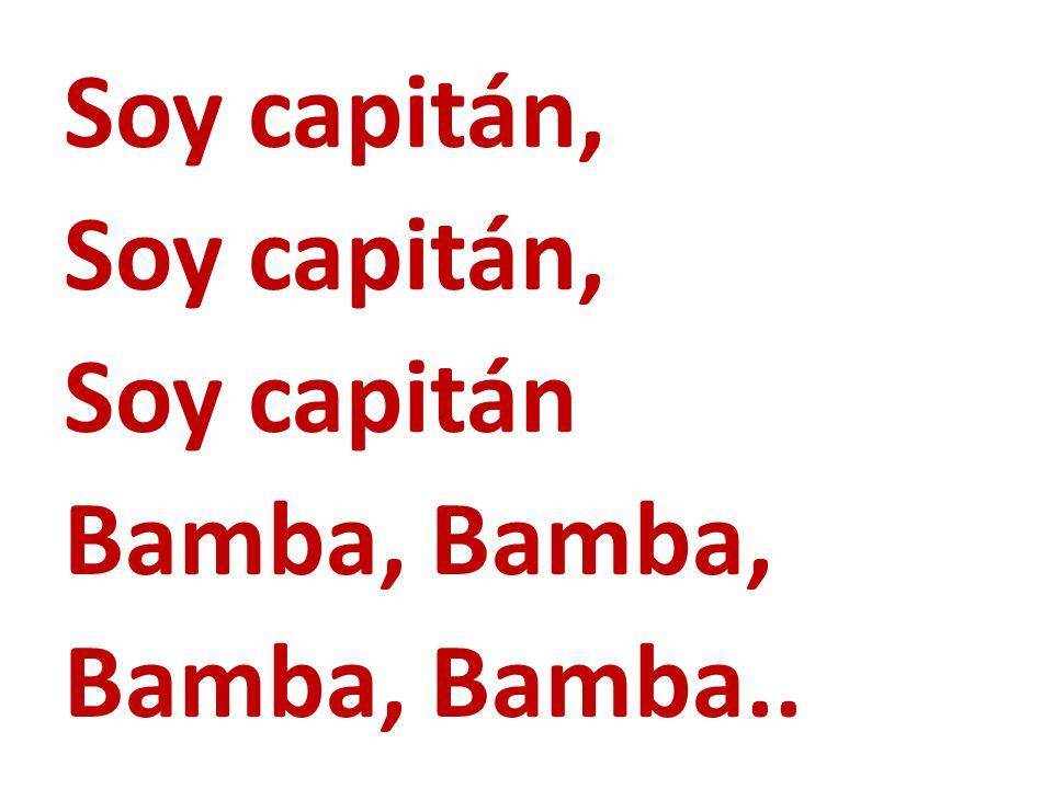 Soy capitán, Soy capitán Bamba, Bamba, Bamba, Bamba..