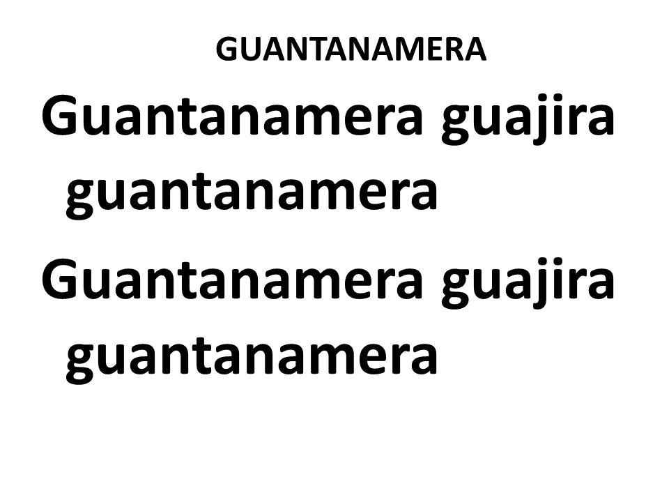Guantanamera guajira guantanamera