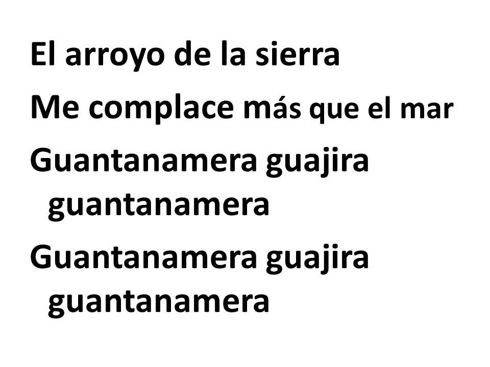 El arroyo de la sierra Me complace más que el mar Guantanamera guajira guantanamera
