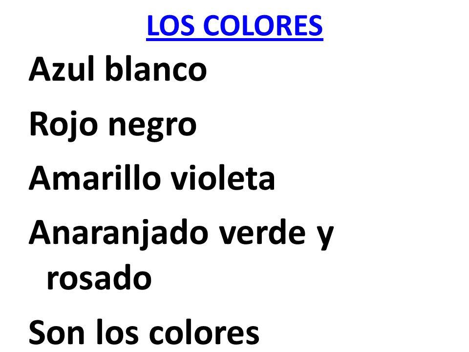 LOS COLORES Azul blanco Rojo negro Amarillo violeta Anaranjado verde y rosado Son los colores