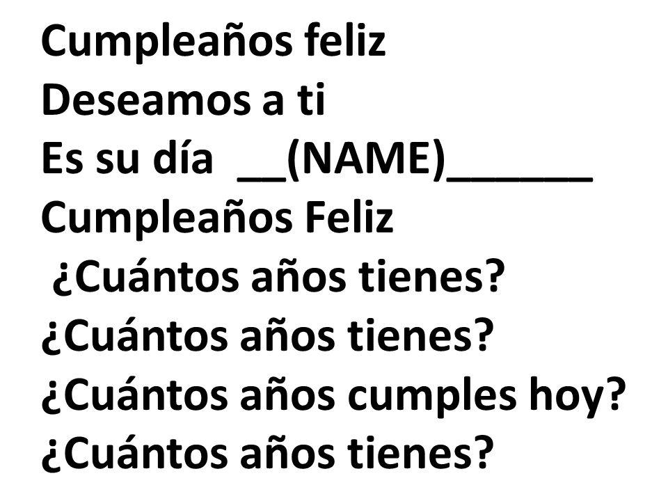 Cumpleaños feliz Deseamos a ti Es su día __(NAME)______ Cumpleaños Feliz ¿Cuántos años tienes.