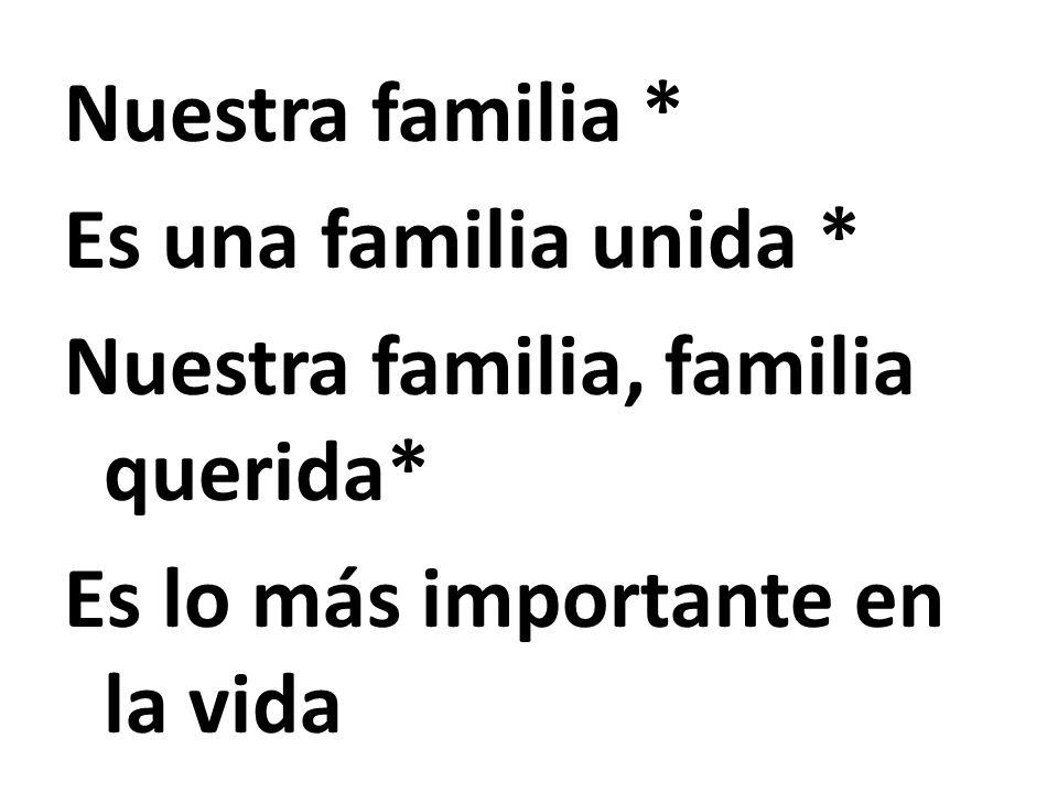 Nuestra familia * Es una familia unida * Nuestra familia, familia querida* Es lo más importante en la vida