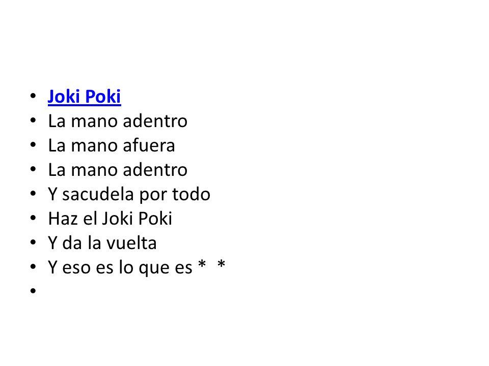 Joki Poki La mano adentro. La mano afuera. Y sacudela por todo. Haz el Joki Poki. Y da la vuelta.