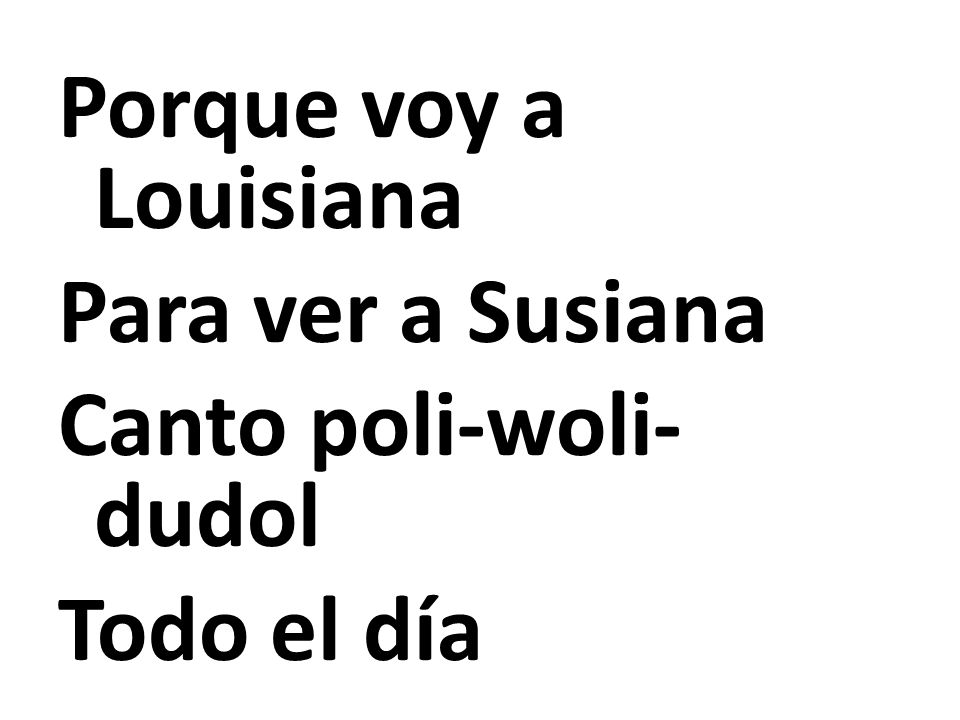 Porque voy a Louisiana Para ver a Susiana Canto poli-woli-dudol Todo el día