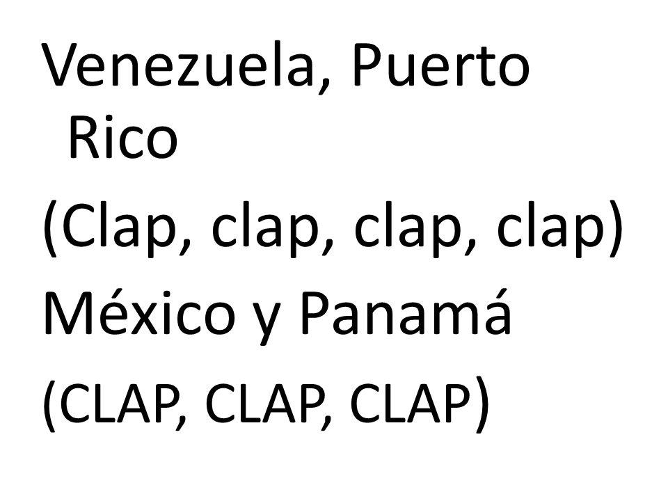 Venezuela, Puerto Rico (Clap, clap, clap, clap) México y Panamá