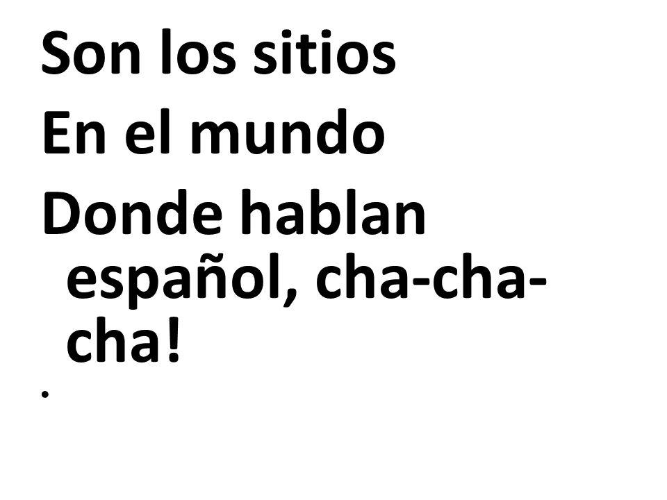 Donde hablan español, cha-cha-cha!