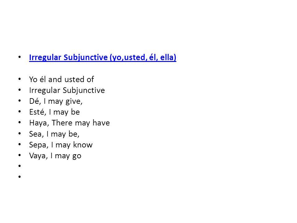Irregular Subjunctive (yo,usted, él, ella)