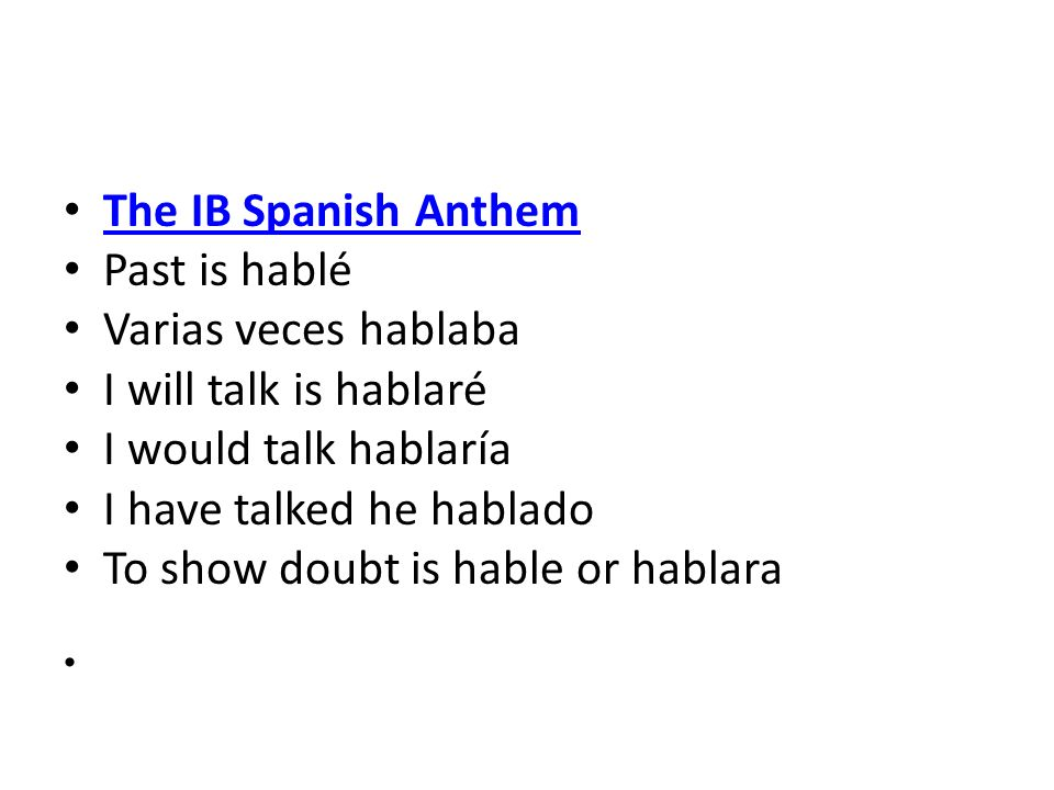 I have talked he hablado To show doubt is hable or hablara