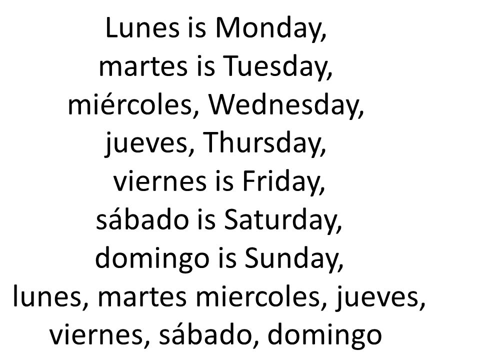 Lunes is Monday, martes is Tuesday, miércoles, Wednesday, jueves, Thursday, viernes is Friday, sábado is Saturday, domingo is Sunday, lunes, martes miercoles, jueves, viernes, sábado, domingo