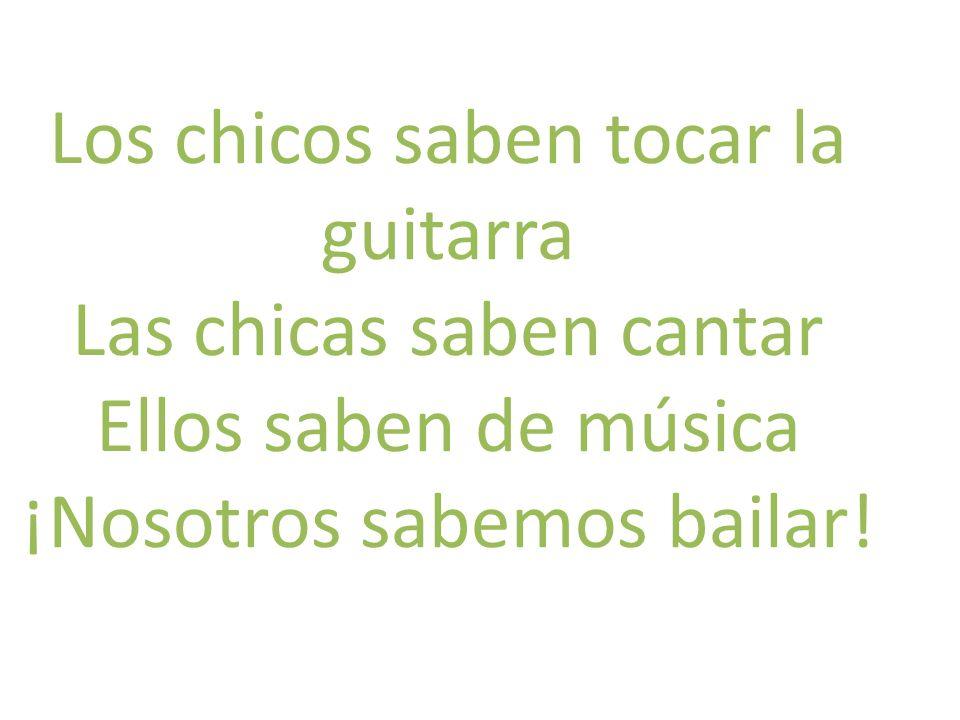 Los chicos saben tocar la guitarra Las chicas saben cantar