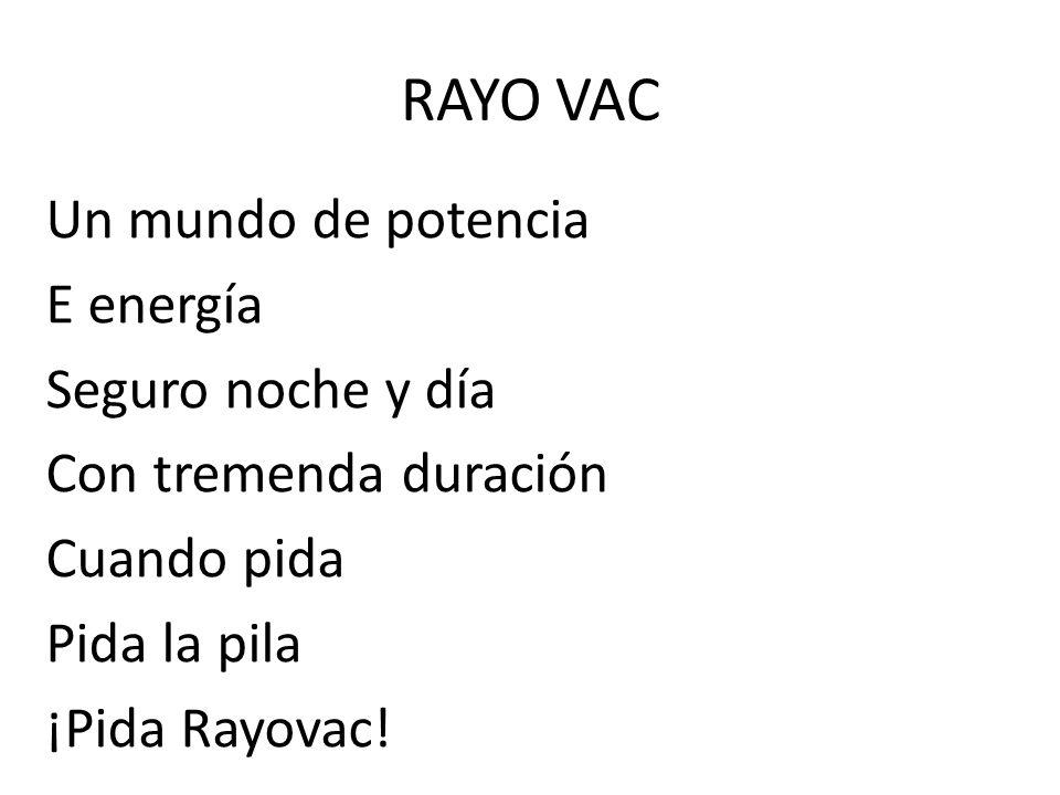 RAYO VAC Un mundo de potencia E energía Seguro noche y día Con tremenda duración Cuando pida Pida la pila ¡Pida Rayovac.