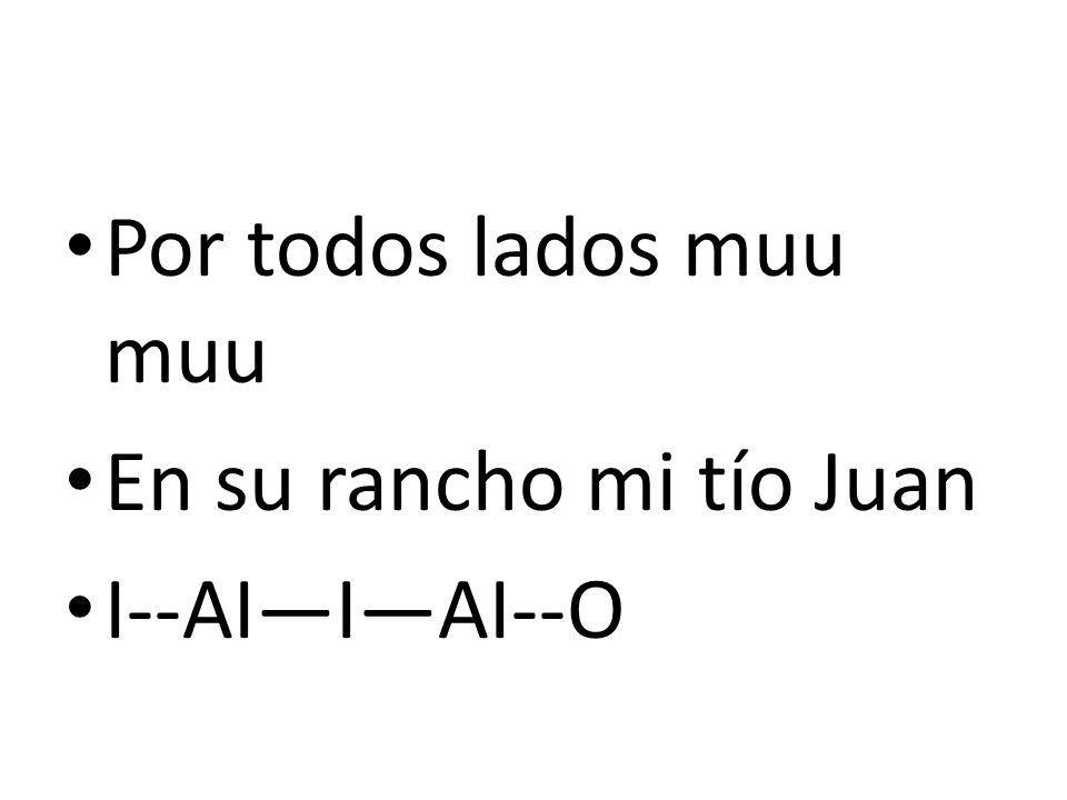Por todos lados muu muu En su rancho mi tío Juan I--AI—I—AI--O