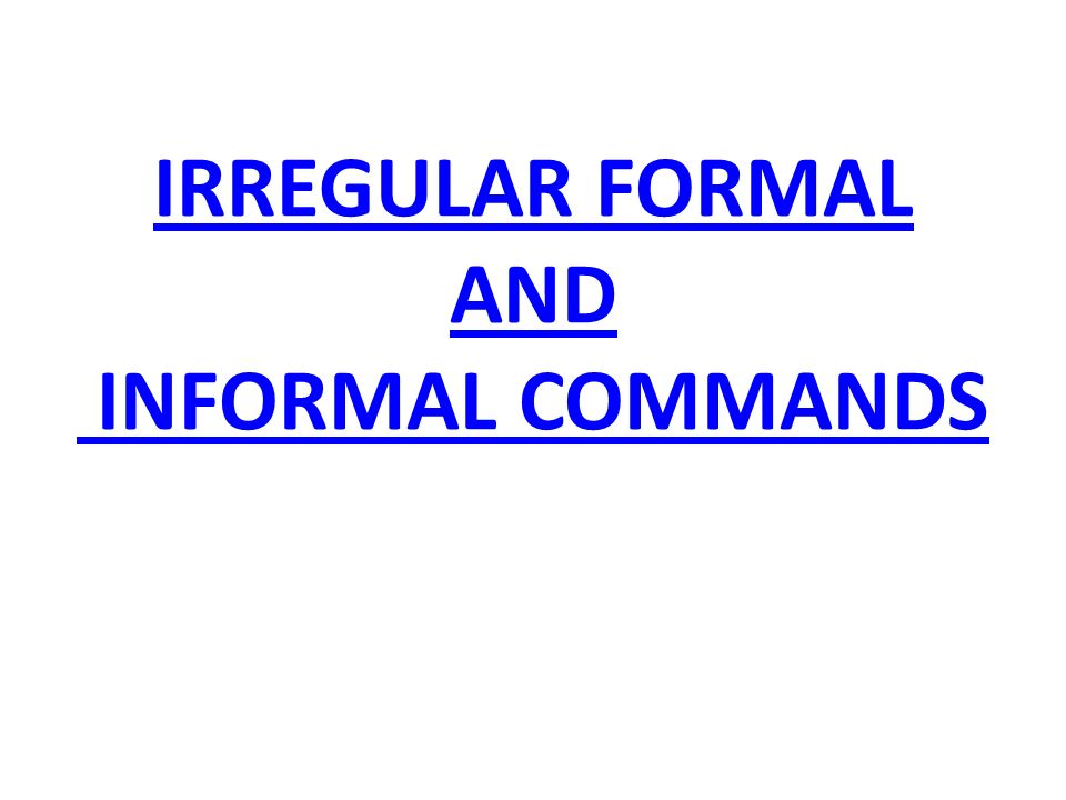 IRREGULAR FORMAL AND INFORMAL COMMANDS