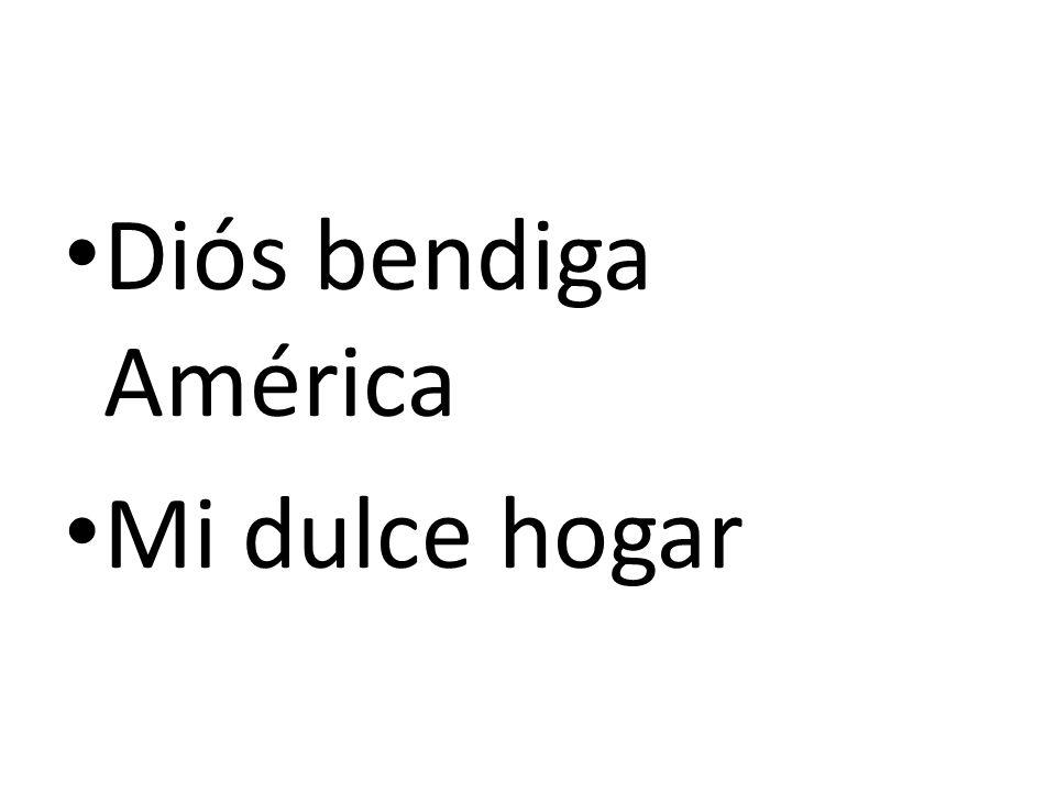 Diós bendiga América Mi dulce hogar