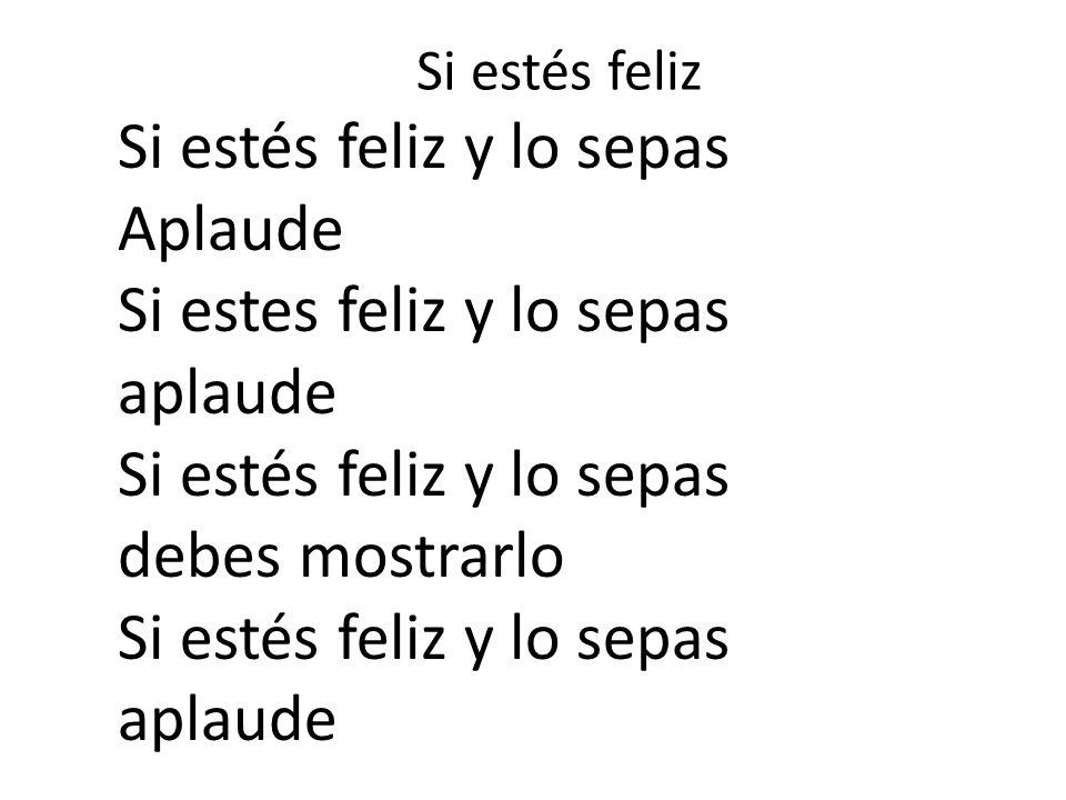 Si estés feliz Si estés feliz y lo sepas Aplaude Si estes feliz y lo sepas aplaude debes mostrarlo