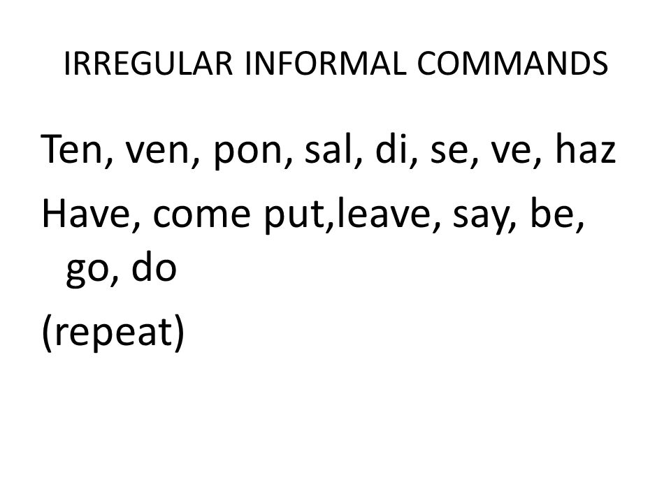 IRREGULAR INFORMAL COMMANDS