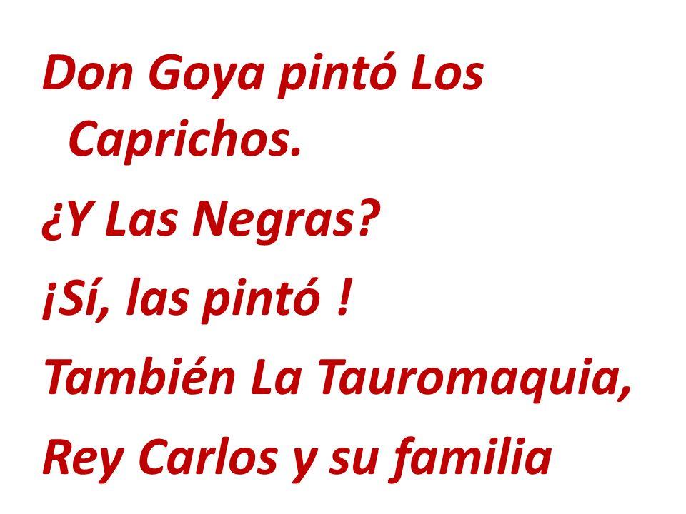 Don Goya pintó Los Caprichos. ¿Y Las Negras. ¡Sí, las pintó