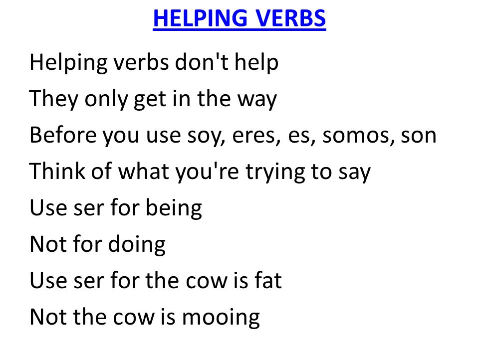 HELPING VERBS Helping verbs don t help They only get in the way