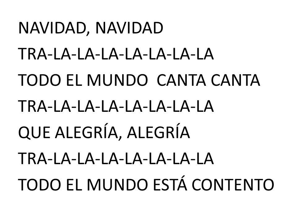 NAVIDAD, NAVIDAD TRA-LA-LA-LA-LA-LA-LA-LA TODO EL MUNDO CANTA CANTA QUE ALEGRÍA, ALEGRÍA TODO EL MUNDO ESTÁ CONTENTO