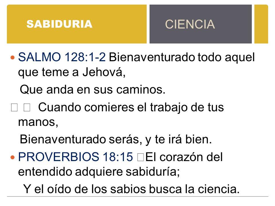 SALMO 128:1-2 Bienaventurado todo aquel que teme a Jehová,
