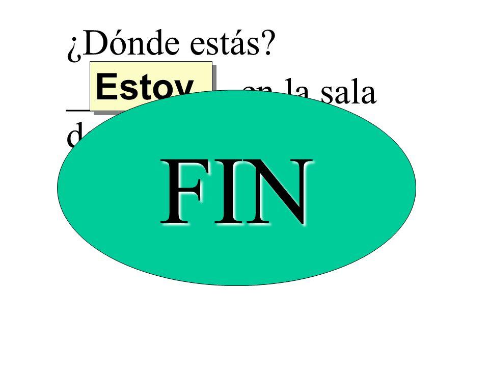 ¿Dónde estás Estoy _________ en la sala de español. FIN
