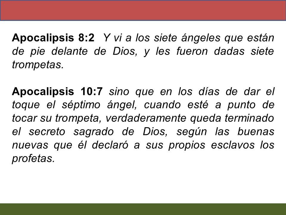 Apocalipsis 8:2 Y vi a los siete ángeles que están de pie delante de Dios, y les fueron dadas siete trompetas.