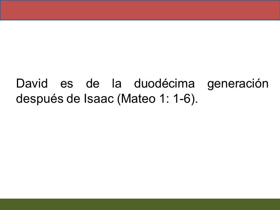 David es de la duodécima generación después de Isaac (Mateo 1: 1-6).