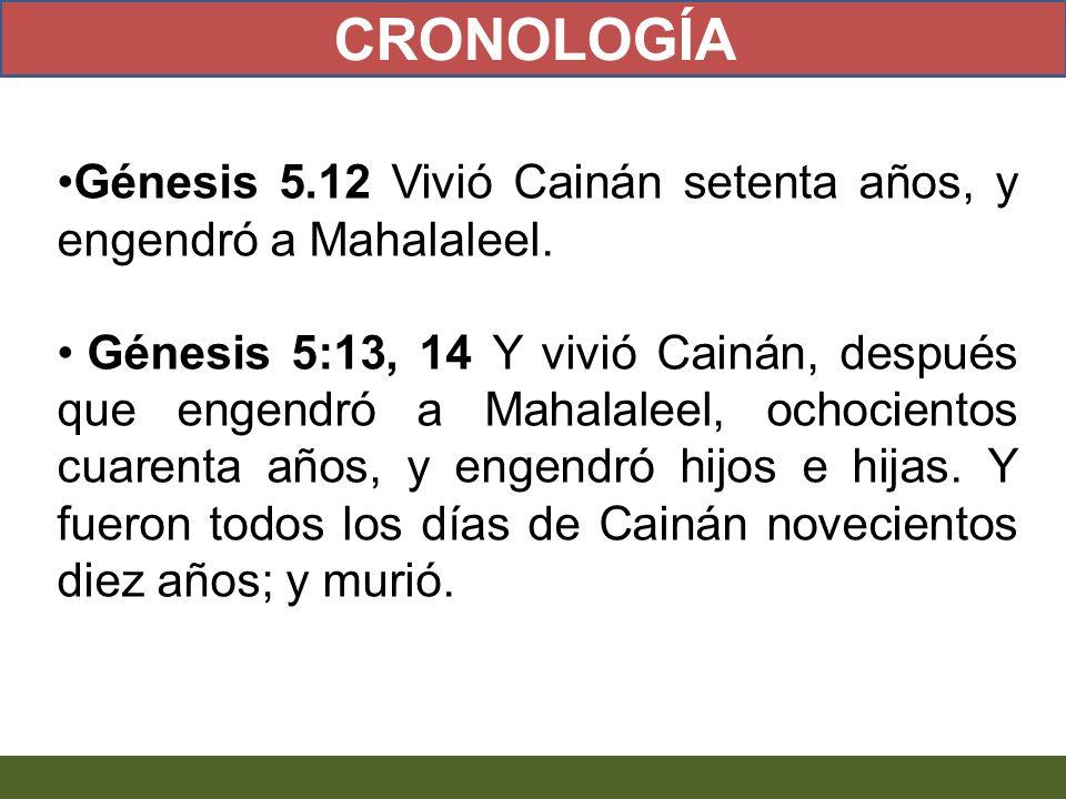 CRONOLOGÍA Génesis 5.12 Vivió Cainán setenta años, y engendró a Mahalaleel.