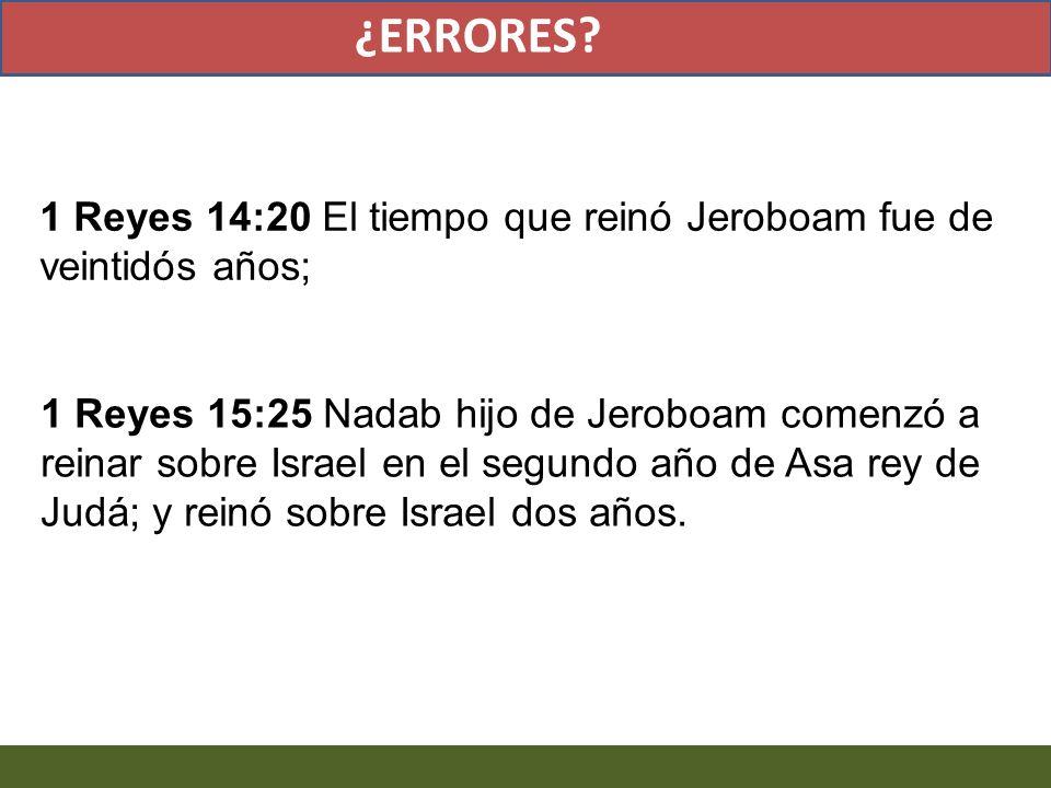 ¿ERRORES 1 Reyes 14:20 El tiempo que reinó Jeroboam fue de veintidós años;