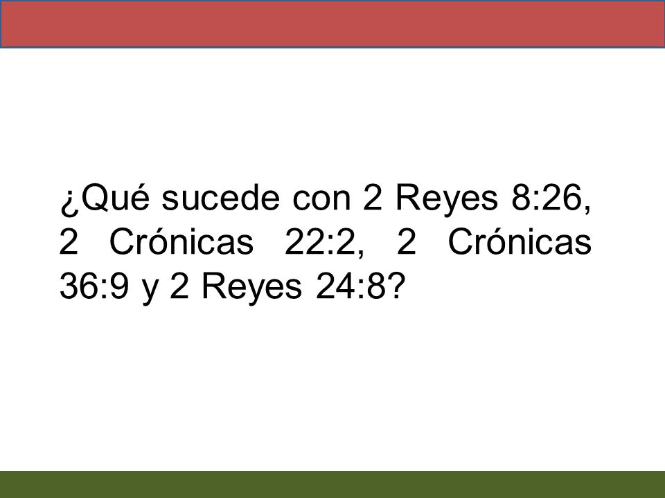 ¿Qué sucede con 2 Reyes 8:26, 2 Crónicas 22:2, 2 Crónicas 36:9 y 2 Reyes 24:8
