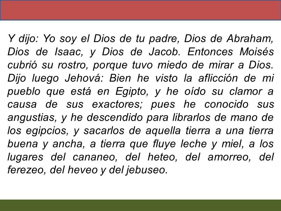 Y dijo: Yo soy el Dios de tu padre, Dios de Abraham, Dios de Isaac, y Dios de Jacob.