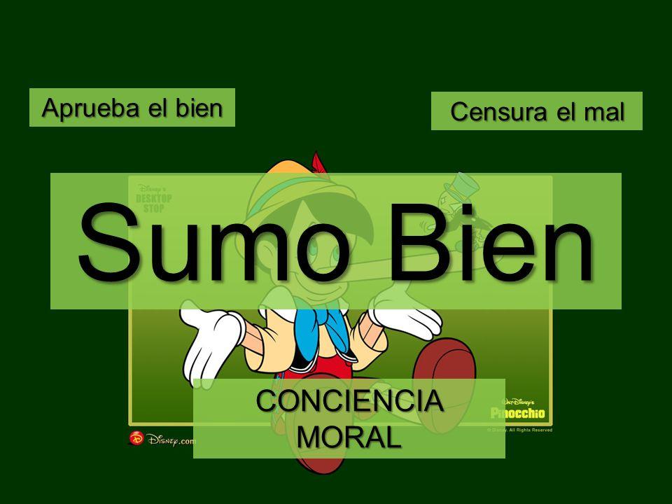 Aprueba el bien Censura el mal Sumo Bien CONCIENCIA MORAL