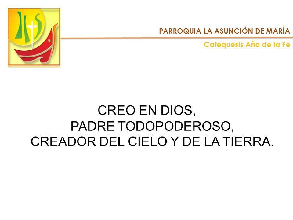 CREO EN DIOS, PADRE TODOPODEROSO, CREADOR DEL CIELO Y DE LA TIERRA.