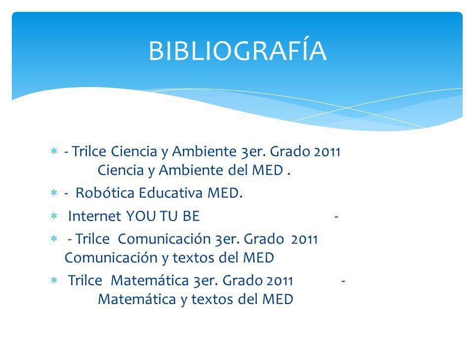 BIBLIOGRAFÍA - Trilce Ciencia y Ambiente 3er. Grado 2011 Ciencia y Ambiente del MED . - Robótica Educativa MED.